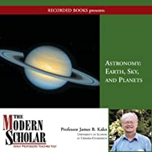 The Modern Scholar: Astronomy I: Earth, Sky and Planets (       UNABRIDGED) by James Kaler