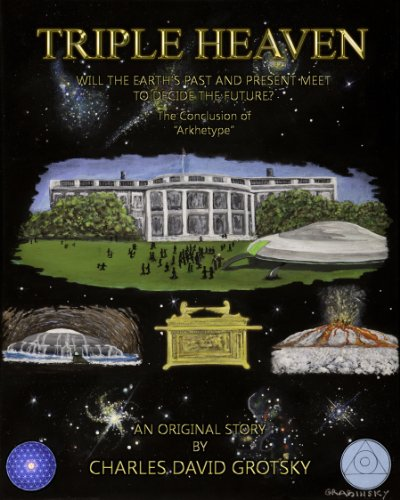 Charles David Grotsky - Triple Heaven: Will the Earth's Past and Present Meet to Decide the Future? (Arkhetype Series Book 2) (English Edition)
