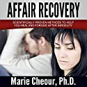 Affair Recovery: Scientifically Proven Methods to Help You Heal and Forgive After Infidelity Audiobook by Dr. Marie Cheour Narrated by Chris Abernathy
