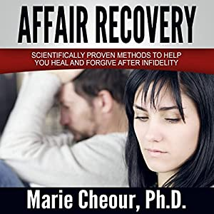 Affair Recovery: Scientifically Proven Methods to Help You Heal and Forgive After Infidelity Audiobook