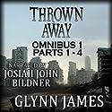 Thrown Away Omnibus 1 (Parts 1-4) Hörbuch von Glynn James Gesprochen von: Josiah John Bildner