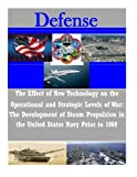 img - for The Effect of New Technology on the Operational and Strategic Levels of War: The Development of Steam Propulsion in the United States Navy Prior to 1860 (Defense) book / textbook / text book