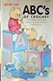 img - for ABC's of Crochet: The Complete Step-by-Step Guide to Mastering Dozens of Crochet Stitches book / textbook / text book