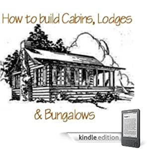 How to Build Log Cabins, Log Homes & Bungalows