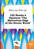 img - for When the Polls Lie: 100 Reader's Opinions the Mysterious Edge of the Heroic World book / textbook / text book