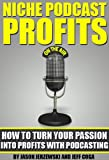 Niche Podcast Profits: How To Turn Your Passion To Profits With Podcasting