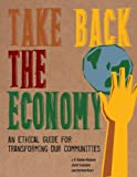 img - for Take Back the Economy: An Ethical Guide for Transforming Our Communities book / textbook / text book