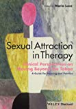 Sexual Attraction in Therapy: Clinical Perspectives on Moving Beyond the Taboo - A Guide for Training and Practice