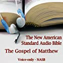 The Gospel of Matthew: The Voice Only New American Standard Bible (NASB) Audiobook by  The Lockman Foundation Narrated by Dale McConachie