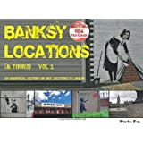 Banksy Locations (& Tours): Vol.1: An Unofficial History of Art Locations in London