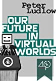img - for Our Future in Virtual Worlds (Things not only can be virtual, but they already are) book / textbook / text book