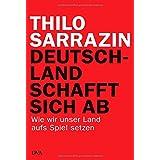 """Deutschland schafft sich ab: Wie wir unser Land aufs Spiel setzenvon """"Thilo Sarrazin"""""""