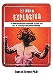 El Niño Explosivo: Un Nuevo Modelo Para Comprender y Criar Al Niño Fácil de Frustrar y Crónicamente Inflexible (Spanish Edition)