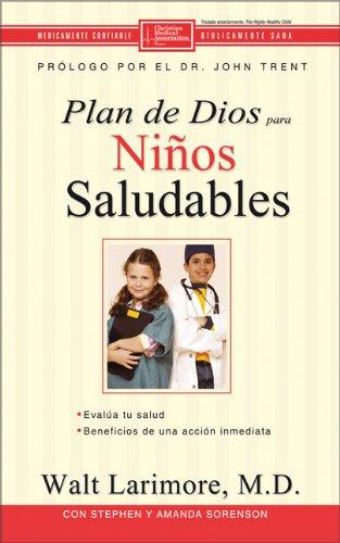 El plan de Dios para ni�os saludables (Spanish Edition), Larimore  MD, Walt