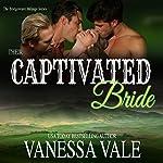 Their Captivated Bride: Bridgewater Menage Series, Book 3 | Vanessa Vale