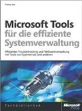 Microsoft-Tools f�r die effiziente Systemverwaltung: Netzwerkverwaltung mit Tools von Microsoft, Sysinternals & Co.