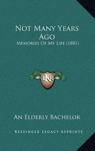 Not Many Years Ago: Memories of My Life (1881)