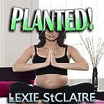 Planted!: Breeding/Pregnancy Erotica | Lexie StClaire