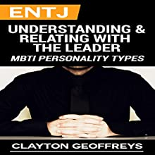 ENTJ: Understanding & Relating with the Leader: MBTI Personality Types | Livre audio Auteur(s) : Clayton Geoffreys Narrateur(s) : Violet Meadow