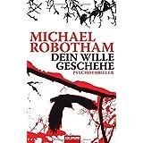 """Dein Wille geschehe: Psychothrillervon """"Michael Robotham"""""""