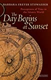 img - for The Day Begins at Sunset: Perceptions of Time in the Islamic World (Library of Middle East History) by Barbara Freyer Stowasser (30-Mar-2014) Hardcover book / textbook / text book
