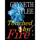 Touched by Fire ~ Gwyneth  Atlee