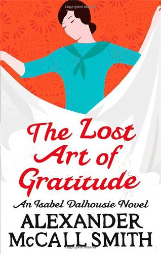 The Lost Art Of Gratitude: The Sunday Philosophy Club 06. An Isabel Dalhousie Novel (Isabel Dalhousie Novels)