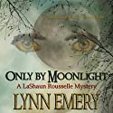 Only By Moonlight: LaShaun Rousselle, Book 3 Audiobook by Lynn Emery Narrated by Quiana Goodrum