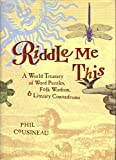 Riddle Me This - A World Treasury Of Word Puzzles, Folk Wisdom, And Literary Conundrums