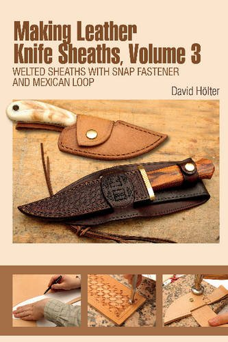 Making Leather Knife Sheaths, Volume 3: Welted Sheaths with Snap Fastener and Mexican Loop