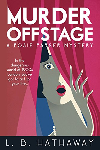 "★★★★★5-Star Mystery Alert! ""This novel is a first class cozy worthy of Agatha Christie."" Sweet Mystery Books  L.B. Hathaway's Murder Offstage: A Posie Parker Mystery – Now $2.99"