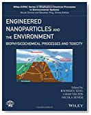 Engineered Nanoparticles and the Environment: Biophysicochemical Processes and Toxicity (Wiley Series Sponsored by IUPAC in Biophysico-Chemical Processes in        Environmental Systems)