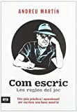 Com escric. Les regles del joc : Una guia pràctica i apassionant per escriure una bona novel·la Andreu Martín