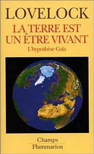La Terre est un être vivant: L' hypothèse Gaïa par James Lovelock
