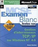 echange, troc Robert Sheldon - MCSE examen blanc, gestion d'inter-réseaux Microsoft TCP/IP sur Microsoft Windows NT 4.0