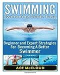 Swimming: Swimming Made Easy- Beginne...