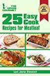 25 Easy Cook Recipes For Meatloaf : Quick & Simple Recipes with Ground Meat (and a veggie one too!) (The Green Gourmet)
