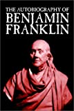 The Autobiography of Benjamin Franklin (1592247652) by Benjamin Franklin