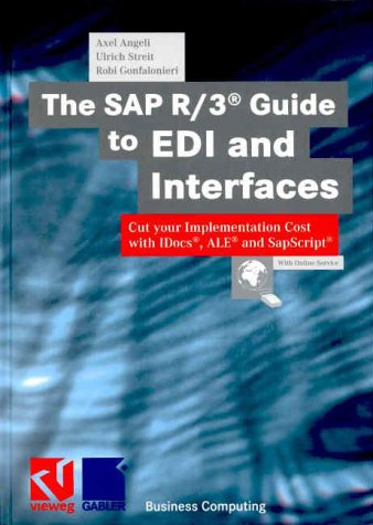 SAP R/3 Guide to EDI and Interfaces: Cut Your Implementation Costs With Idocs, ALE, and SapScript