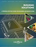 Building Solutions: A Problem Solving Guide for Builders and Renovators