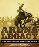 Arena Legacy: The Heritage of American Rodeo (Western Legacies Series)
