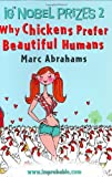 Ig Nobel Prizes: Why Chickens Prefer Beautiful Humans v. 2 (0752868462) by Abrahams, Marc