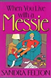 When You Live with a Messie (0800755464) by Felton, Sandra