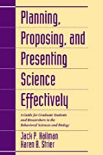 Planning Proposing and Presenting Science Effectively A Guide for Graduate Students by Jack P. Hailman