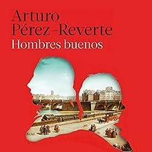 Hombres buenos [Good Men] | Livre audio Auteur(s) : Arturo Pérez-Reverte Narrateur(s) : Juan Carlos Gustems