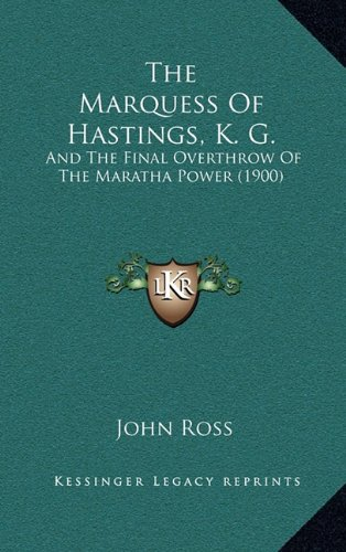 The Marquess of Hastings, K. G.: And the Final Overthrow of the Maratha Power (1900)