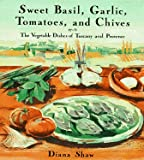 Sweet Basil, Garlic, Tomatoes and Chives: The Vegetable Dishes of Tuscany and Provence