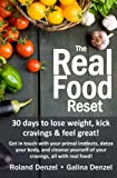 img - for The Real Food Reset: 30 days to lose weight, kick cravings & feel great!: Get in touch with your primal instincts, detox your body, and cleanse yourself of cravings, all with real food! book / textbook / text book