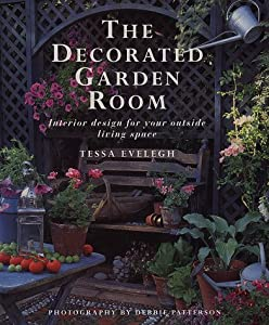 The Decorated Garden Room: Interior Design for Your Outside Living Space by Lorenz Books