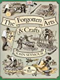 The Forgotten Arts and Crafts (0751327824) by Seymour, John